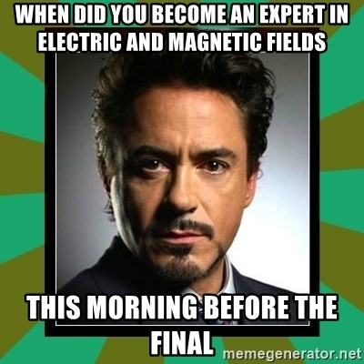 Tony Stark iron - WHEN DID YOU BECOME AN EXPERT IN ELECTRIC AND MAGNETIC FIELDS THIS MORNING BEFORE THE FINAL