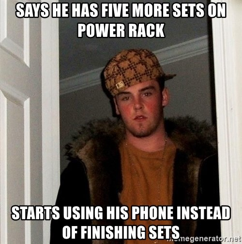 Scumbag Steve - says he has five more sets on power rack starts using his phone instead of finishing sets