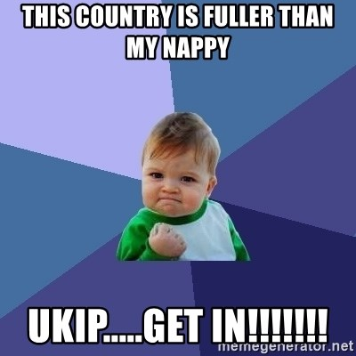 Success Kid - this country is fuller than my nappy ukip.....get in!!!!!!!