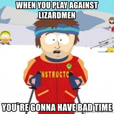 Bad time ski instructor 1 - When you play against lizardmen you`re gonna have bad time