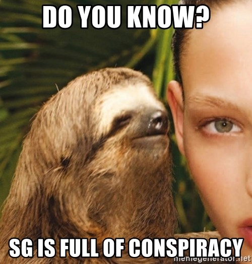 The Rape Sloth - dO YOU KNOW? SG IS FULL OF CONSPIRACY