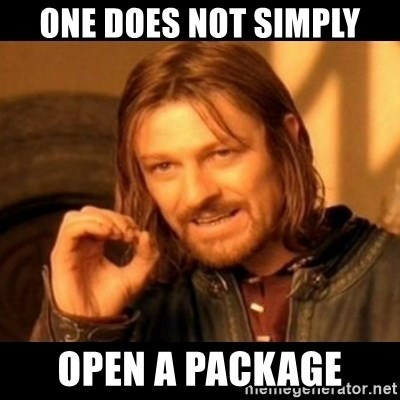 Does not simply walk into mordor Boromir  - one does not simply open a package