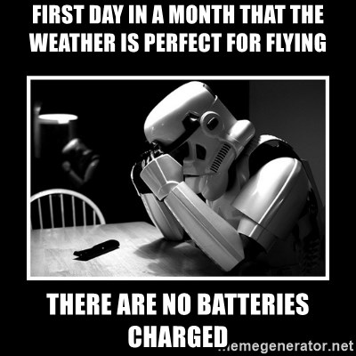 Sad Trooper - First day in a month that the weather is perfect for flying there are no batteries charged