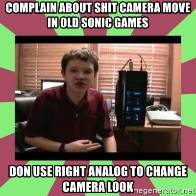 Gligar13vids - complain about shit camera move in old sonic games don use right analog to change camera look