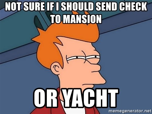 Futurama Fry - NOT SUre if I should send check to mansion or yacht
