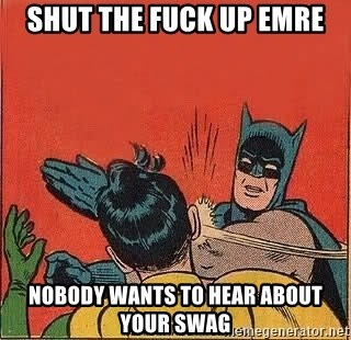 batman slap robin - Shut the fuck up emre nobody wants to hear about your swag