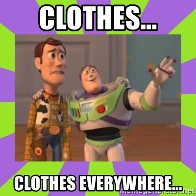 X, X Everywhere  - Clothes... CLOTHES EVERYWHERE...