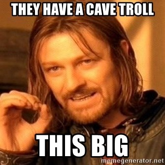 One Does Not Simply - THEY HAVE A CAVE TROLL THIS BIG