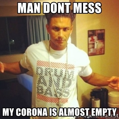 Drum And Bass Guy - MAN DONT MESS  MY CORONA IS ALMOST EMPTY