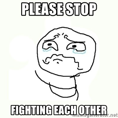 crying meme - please stop fighting each other