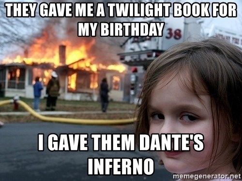 Disaster Girl - they gave me a twilight book for my birthday i gave them dante's inferno