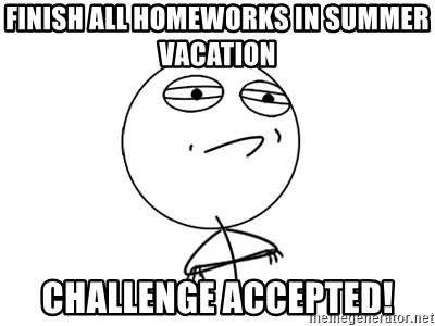 Challenge Accepted - FINISH ALL HOMEWORKS IN SUMMER VACATION CHALLENGE ACCEPTED!