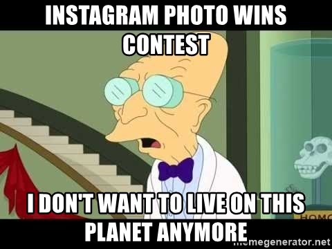 I dont want to live on this planet - INSTAGRAM PHOTO WINS CONTEST I DON'T WANT TO LIVE ON THIS PLANET ANYMORE