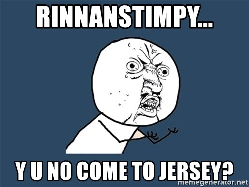 Y U No - Rinnanstimpy... Y U No come to Jersey?