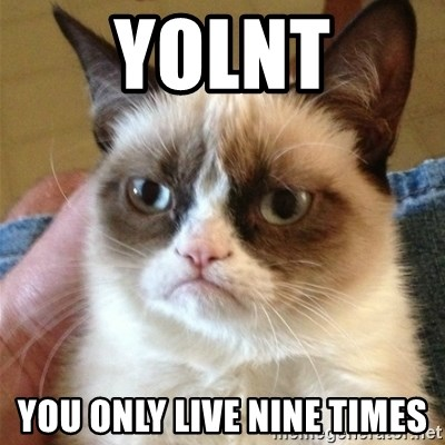 Grumpy Cat  - YOLNT YOU ONLY LIVE NINE TIMES