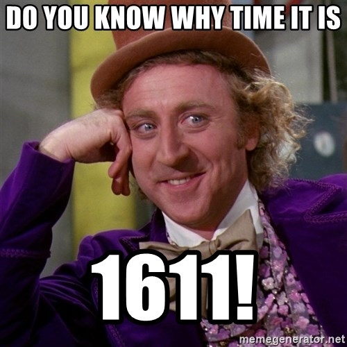 Willy Wonka - Do you know why time it is 1611!