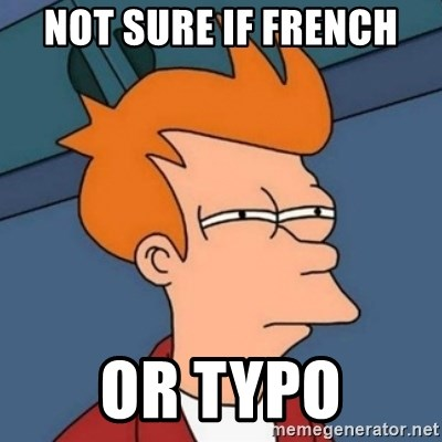 Not sure if troll - Not sure if French or typo