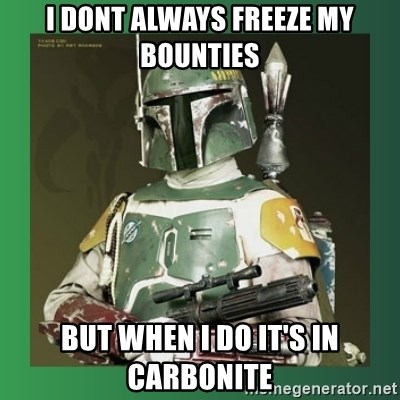 Boba Fett - I dont always freeze my bounties but when i do it's in carbonite