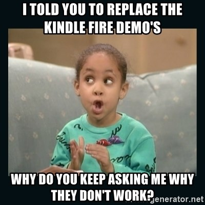 Raven Symone - i told you to replace the kindle fire demo's why do you keep asking me why they don't work?