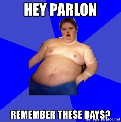 Chubby Fat Boy - hey parlon remember these days?