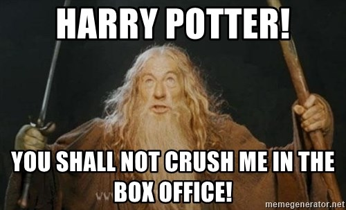 You shall not pass - HARRY POTTER! YOU SHALL NOT CRUSH ME IN THE BOX OFFICE!