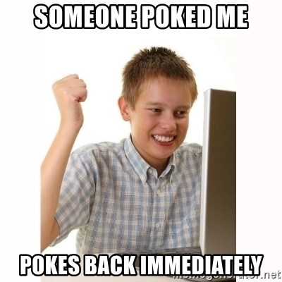 Computer kid - someone poked me pokes back immediately