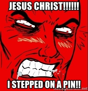 Rage Face - JESUS CHRIST!!!!!! i STEPPED ON A PIN!!