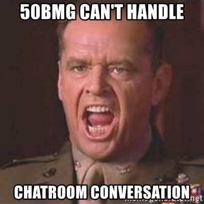 Jack Nicholson - You can't handle the truth! - 50bmg can't handle chatroom conversation