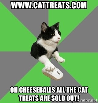 roleplayercat - WWW.CATTREATS.COM OH CHEESEBALLS ALL THE CAT TREATS ARE SOLD OUT!