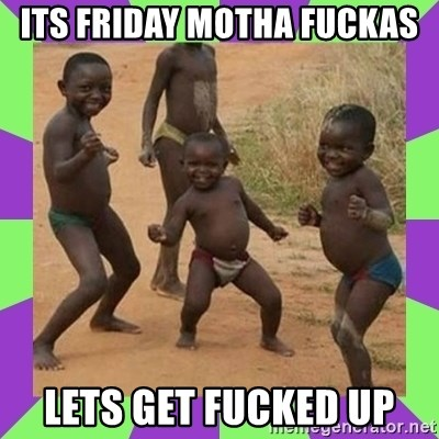 african kids dancing - ITS FRIDAY MOTHA FUCKAS LETS GET FUCKED UP