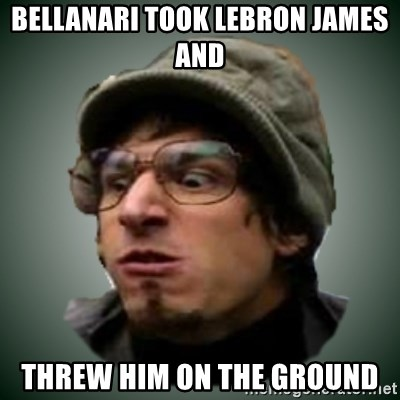 Threw It On The Ground - Bellanari took Lebron James and threw him on the ground