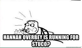Cereal Guy Spit -  hannah Overbey is running for Stuco?