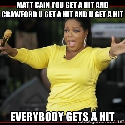 Overly-Excited Oprah!!!  - matt cain you get a hit and crawford u get a hit and u get a hit everybody gets a hit