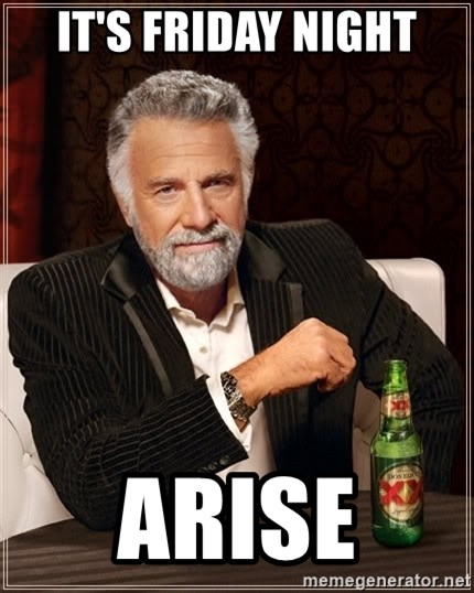 The Most Interesting Man In The World - It's Friday night Arise