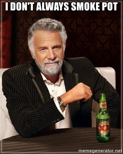 The Most Interesting Man In The World - I DON'T ALWAYS SMOKE POT