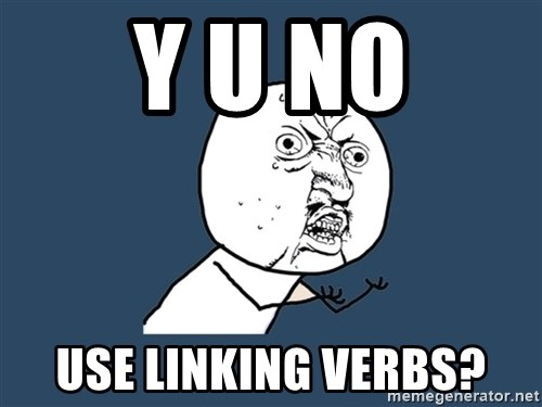 Y U No - y u no use linking verbs?