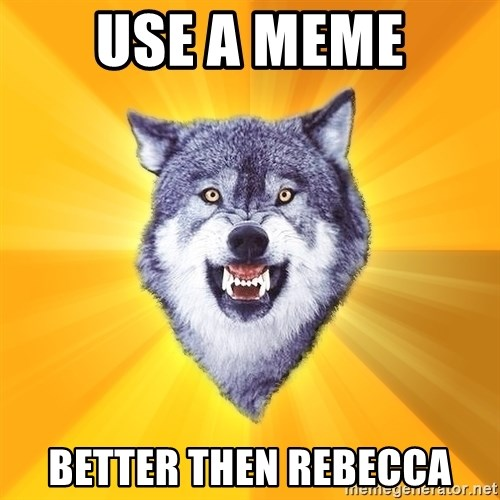 Courage Wolf - Use a meme Better then Rebecca