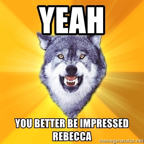 Courage Wolf - Yeah You better be impressed rebecca