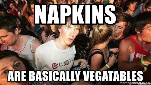 -Sudden Clarity Clarence - Napkins Are basically vegatables