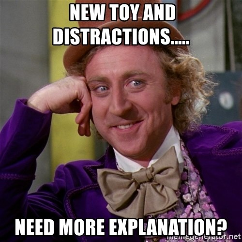 Willy Wonka -  New toy and distractions..... Need more explanation?