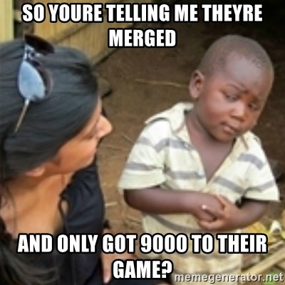 Skeptical african kid  - SO YOURE TELLING ME THEYRE MERGED AND ONLY GOT 9000 TO THEIR GAME?