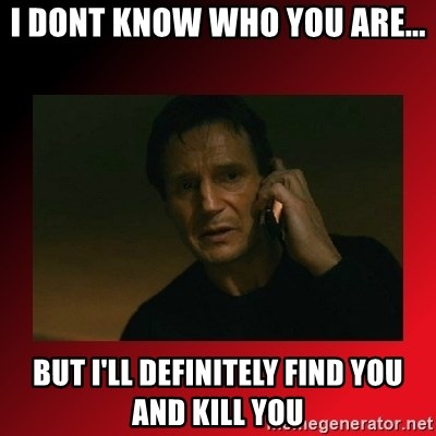 When I Find You, I'll Kill You - i dont know who you are... but i'll definitely find you and kill you