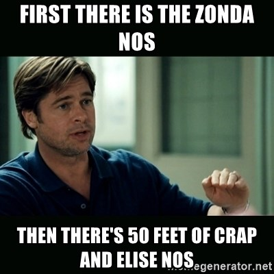 50 feet of Crap - first there is the zonda nos then there's 50 feet of crap and elise nos