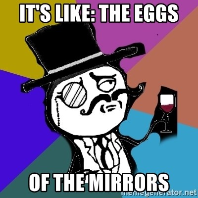 gentleman - It's like: The eggs Of the mirroRs