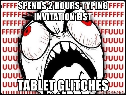 Rage Face - spends 2 hours typing invitation list tablet glitches