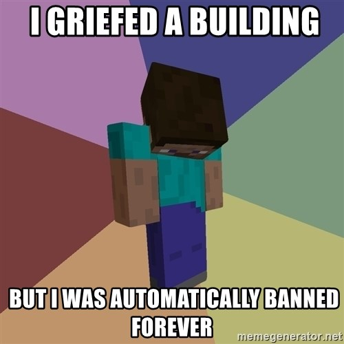 Depressed Minecraft Guy -  i griefed a building  but i was automaticALLY BANNED FOREVER