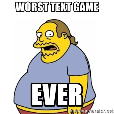 Comic Book Guy Worst Ever - worst text game ever