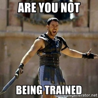 GLADIATOR - Are you not being trained