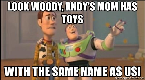 X, X Everywhere  - look woody, andy's mom has toys with the same name as us!