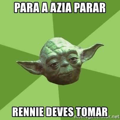 Advice Yoda Gives - para a azia parar rennie deves tomar